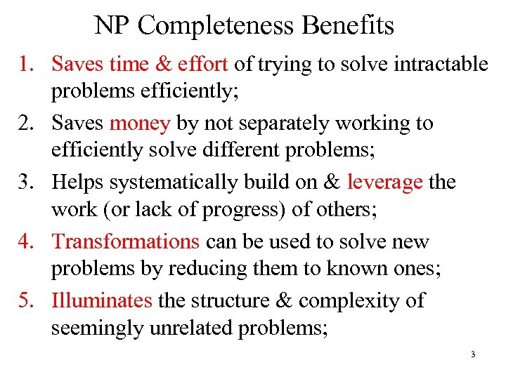 NP Completeness Benefits 1. Saves time & effort of trying to solve intractable problems