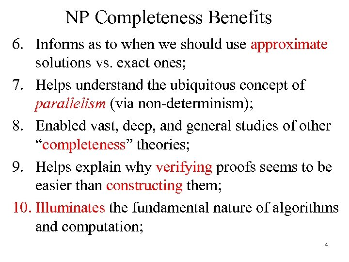 NP Completeness Benefits 6. Informs as to when we should use approximate solutions vs.