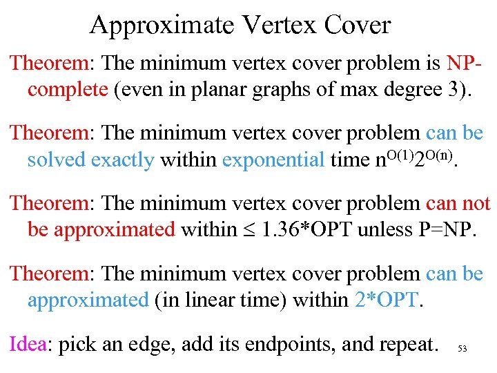 Approximate Vertex Cover Theorem: The minimum vertex cover problem is NPcomplete (even in planar