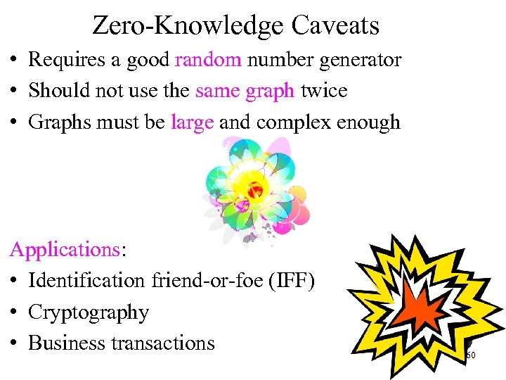 Zero-Knowledge Caveats • Requires a good random number generator • Should not use the