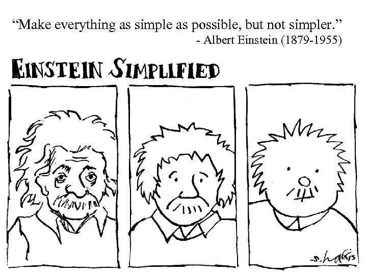 """""""Make everything as simple as possible, but not simpler. """" - Albert Einstein (1879"""
