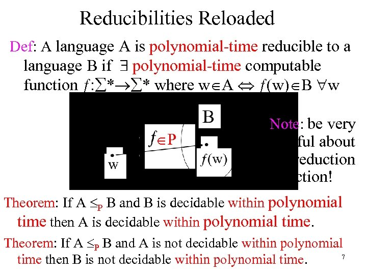 Reducibilities Reloaded Def: A language A is polynomial-time reducible to a language B if