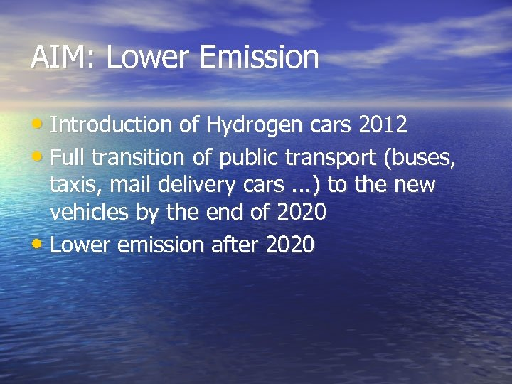 AIM: Lower Emission • Introduction of Hydrogen cars 2012 • Full transition of public