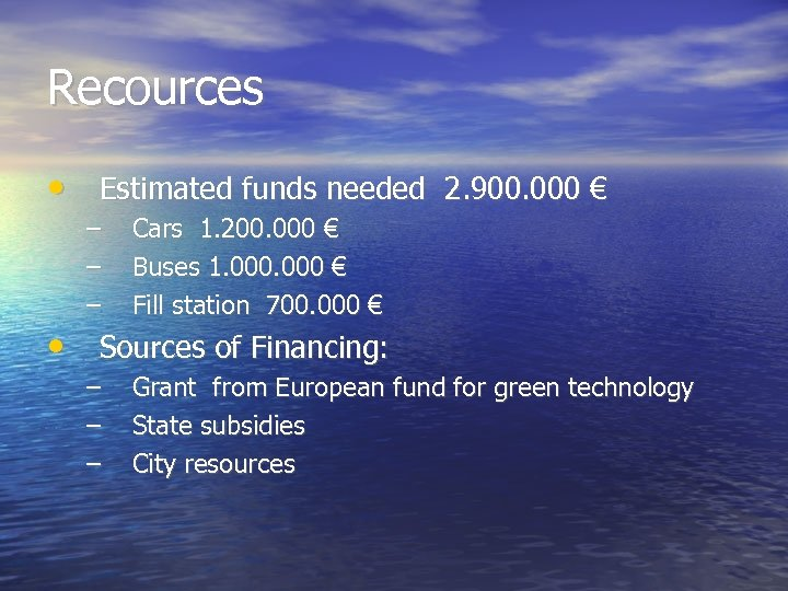 Recources • Estimated funds needed 2. 900. 000 € – – – Cars 1.