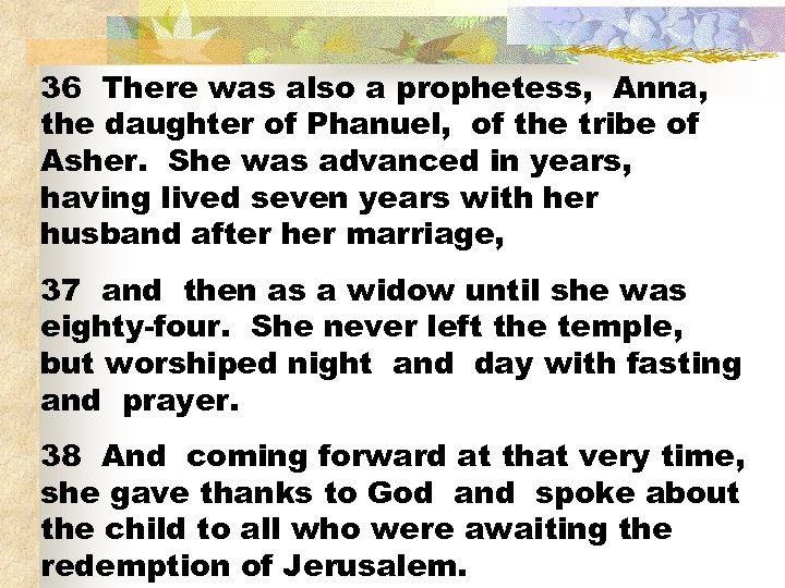 36 There was also a prophetess, Anna, the daughter of Phanuel, of the tribe