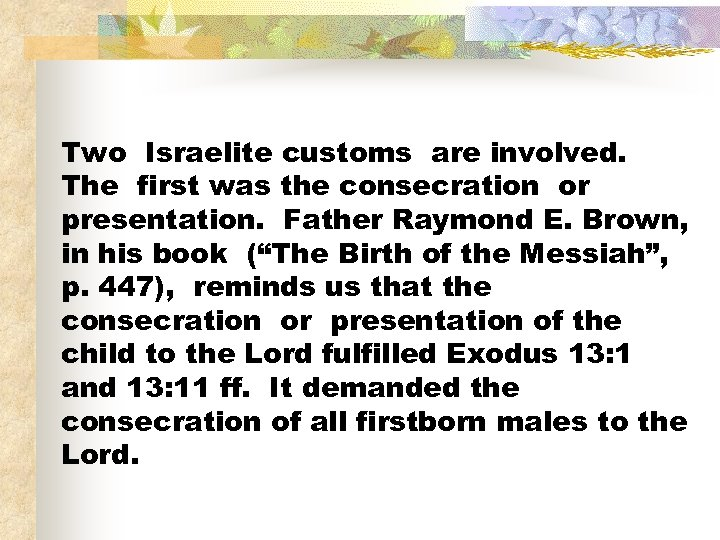 Two Israelite customs are involved. The first was the consecration or presentation. Father Raymond
