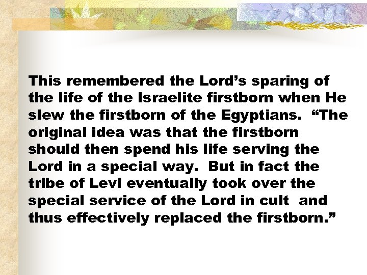 This remembered the Lord's sparing of the life of the Israelite firstborn when He