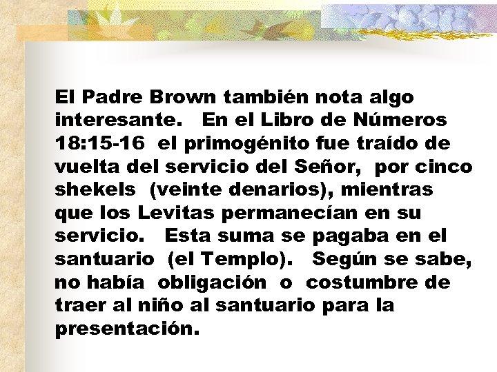 El Padre Brown también nota algo interesante. En el Libro de Números 18: 15