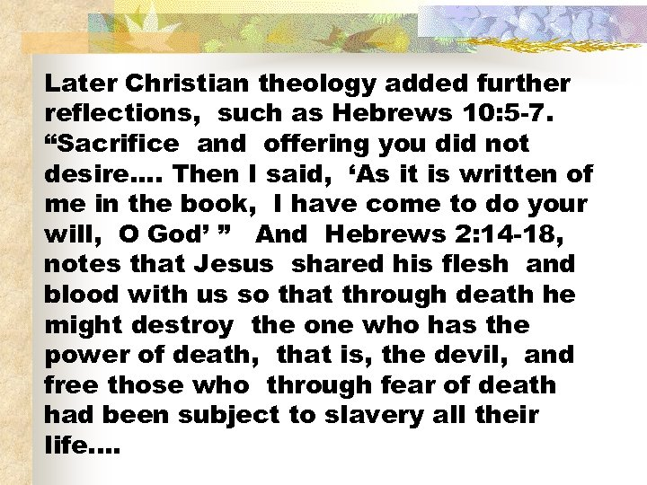 "Later Christian theology added further reflections, such as Hebrews 10: 5 -7. ""Sacrifice and"