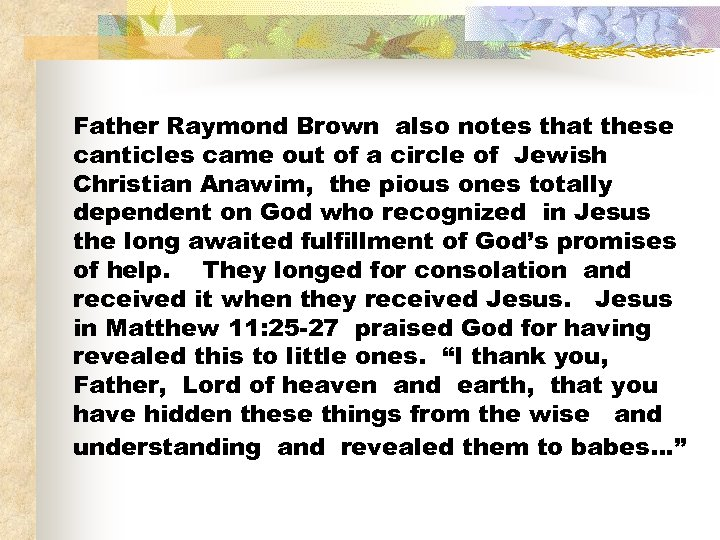 Father Raymond Brown also notes that these canticles came out of a circle of