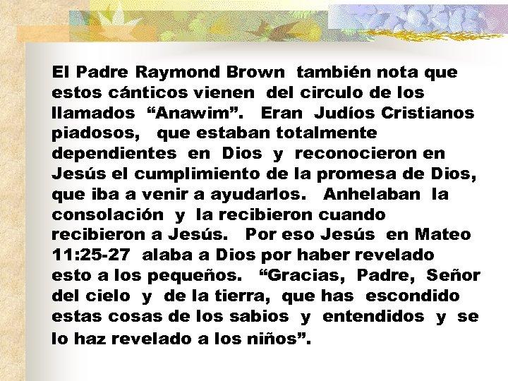 El Padre Raymond Brown también nota que estos cánticos vienen del circulo de los