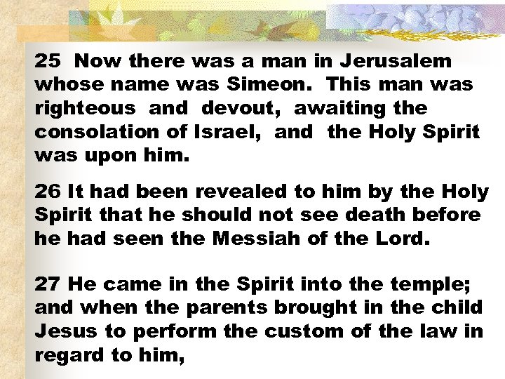 25 Now there was a man in Jerusalem whose name was Simeon. This man