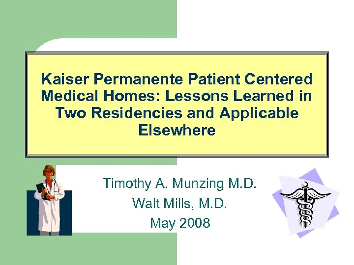 Kaiser Permanente Patient Centered Medical Homes: Lessons Learned in Two Residencies and Applicable Elsewhere