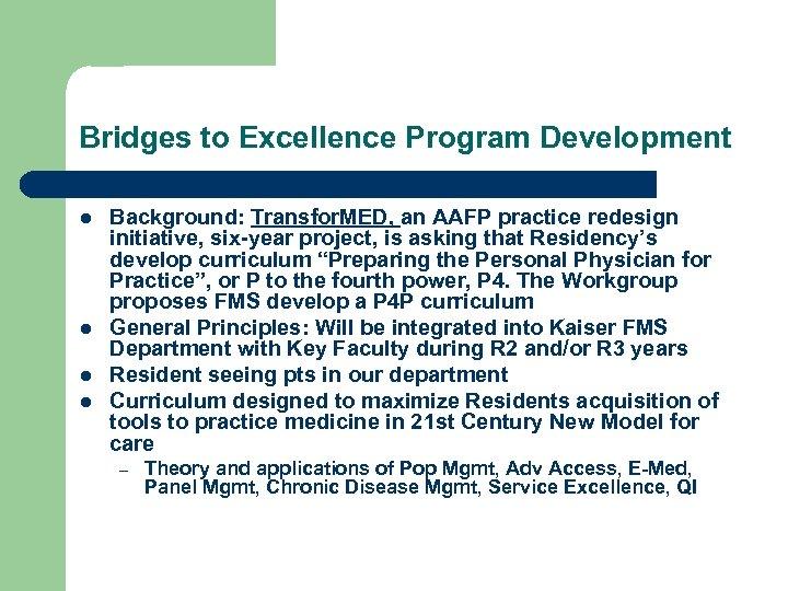 Bridges to Excellence Program Development l l Background: Transfor. MED, an AAFP practice redesign