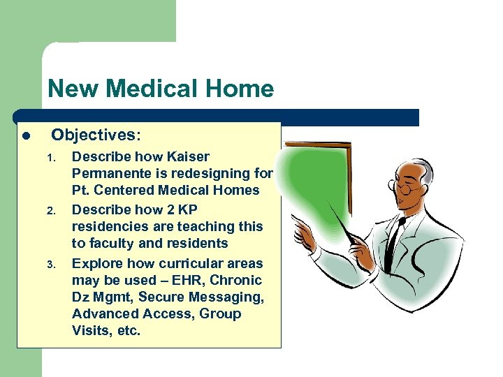 New Medical Home l Objectives: 1. 2. 3. Describe how Kaiser Permanente is redesigning