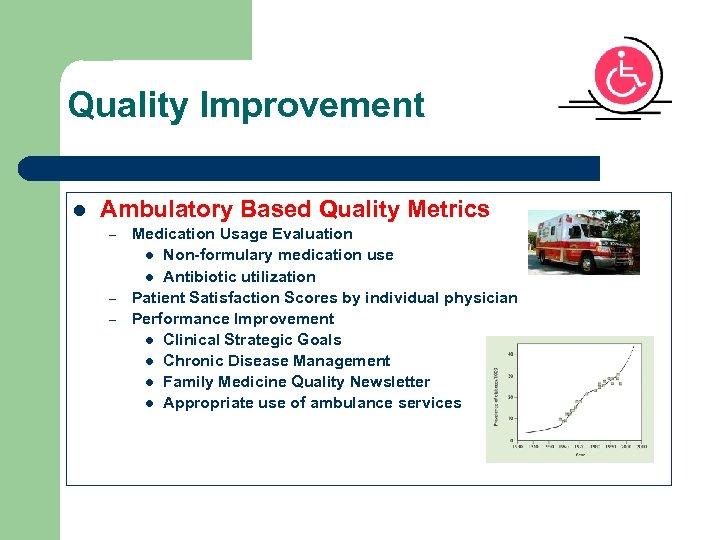 Quality Improvement l Ambulatory Based Quality Metrics – – – Medication Usage Evaluation l