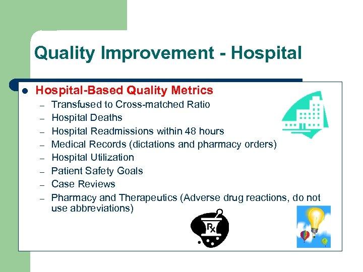 Quality Improvement - Hospital l Hospital-Based Quality Metrics – – – – Transfused to