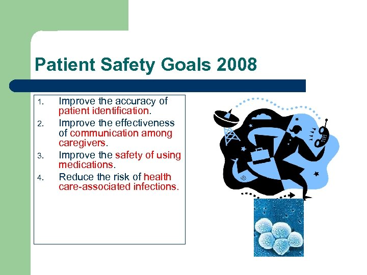 Patient Safety Goals 2008 1. 2. 3. 4. Improve the accuracy of patient identification.