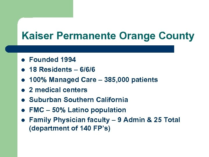 Kaiser Permanente Orange County l l l l Founded 1994 18 Residents – 6/6/6
