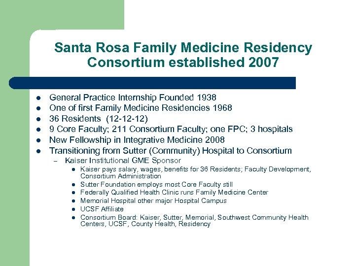 Santa Rosa Family Medicine Residency Consortium established 2007 l l l General Practice Internship