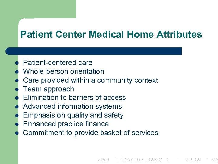 Patient Center Medical Home Attributes l l l l Patient-centered care Whole-person orientation Care