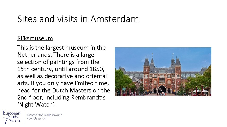 Sites and visits in Amsterdam Rijksmuseum This is the largest museum in the Netherlands.