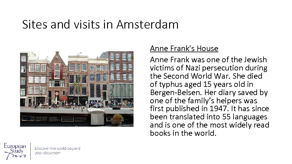 Sites and visits in Amsterdam Anne Frank's House Anne Frank was one of the