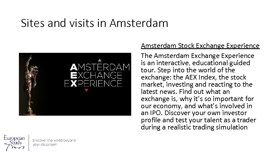 Sites and visits in Amsterdam Stock Exchange Experience The Amsterdam Exchange Experience is an