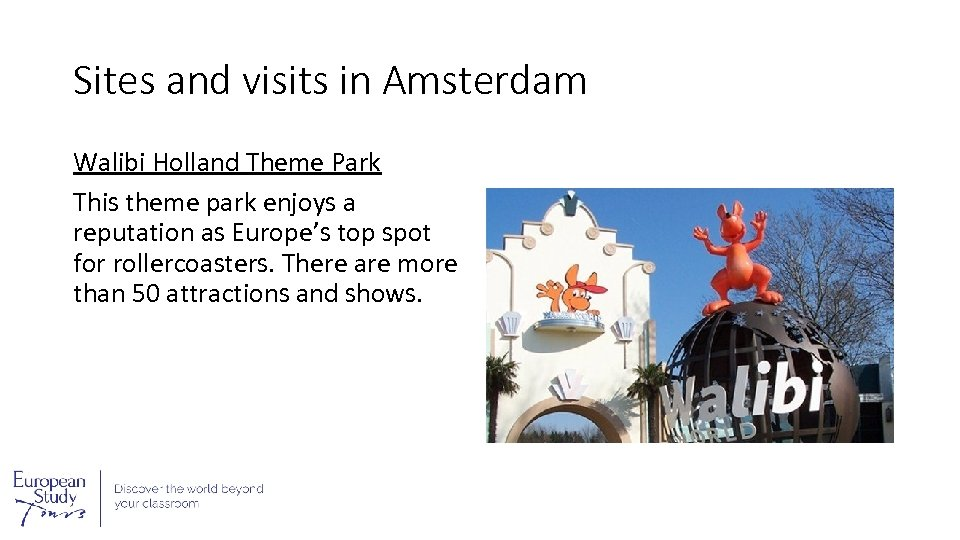 Sites and visits in Amsterdam Walibi Holland Theme Park This theme park enjoys a