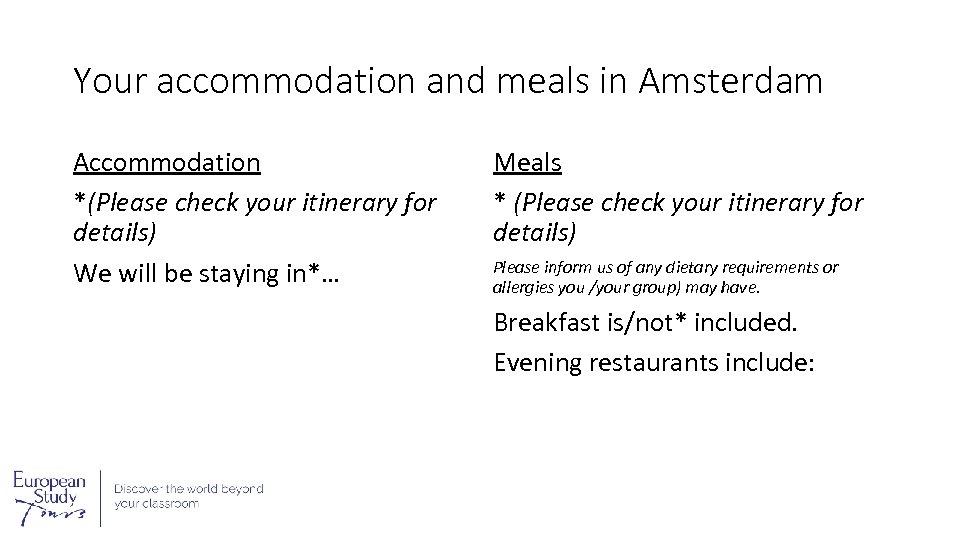 Your accommodation and meals in Amsterdam Accommodation *(Please check your itinerary for details) We