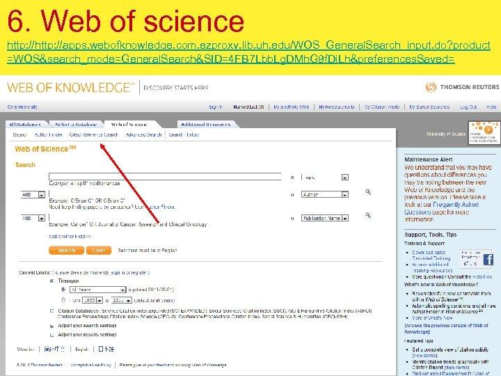 6. Web of science http: //apps. webofknowledge. com. ezproxy. lib. uh. edu/WOS_General. Search_input. do?