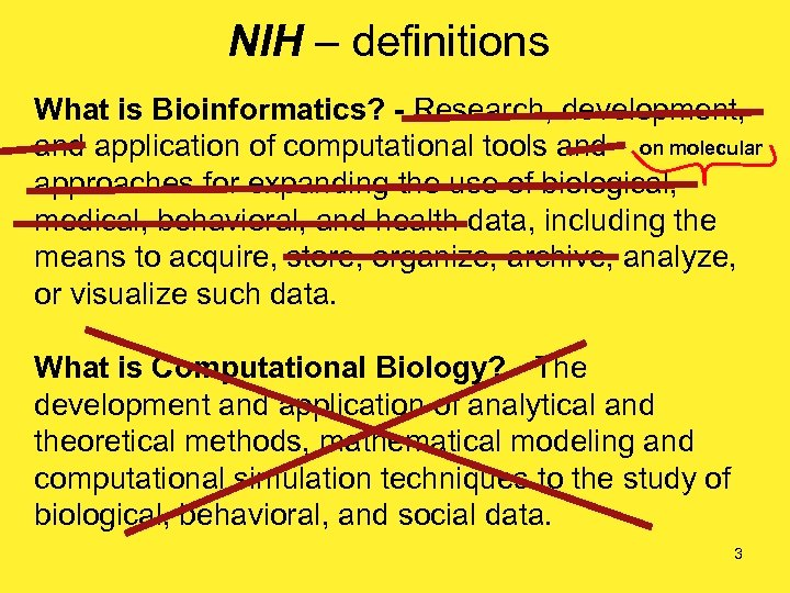 NIH – definitions What is Bioinformatics? - Research, development, and application of computational tools