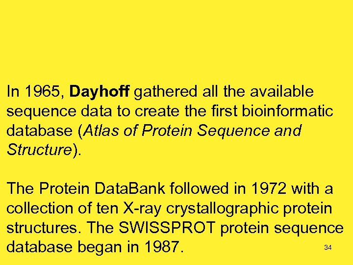 In 1965, Dayhoff gathered all the available sequence data to create the first bioinformatic