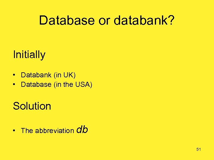 Database or databank? Initially • Databank (in UK) • Database (in the USA) Solution