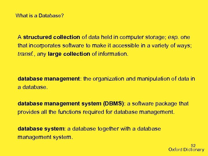 What is a Database? A structured collection of data held in computer storage; esp.