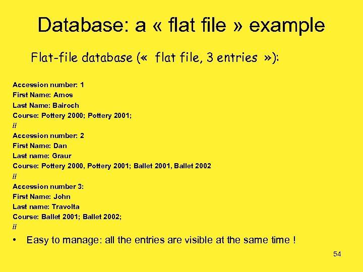 Database: a « flat file » example Flat-file database ( « flat file, 3