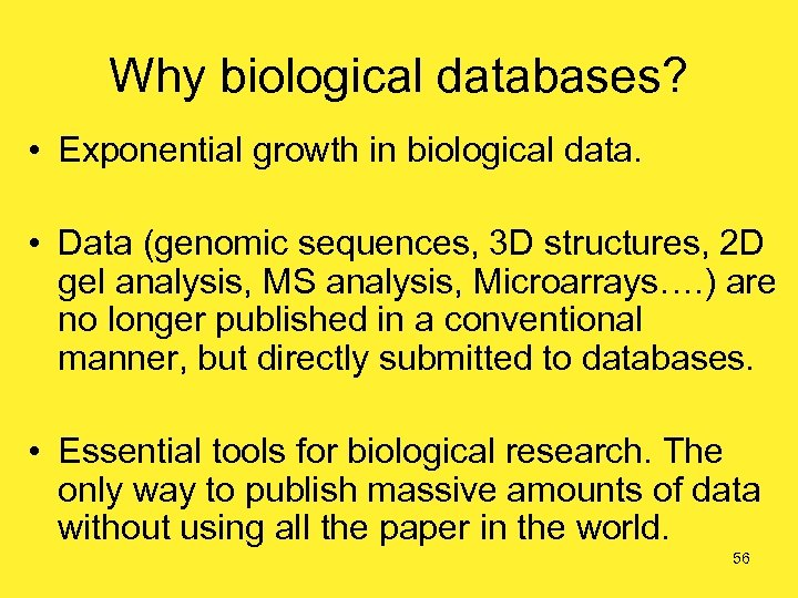 Why biological databases? • Exponential growth in biological data. • Data (genomic sequences, 3