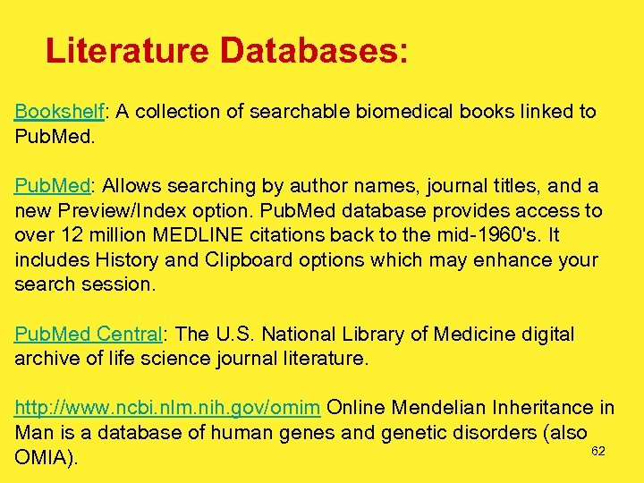 Literature Databases: Bookshelf: A collection of searchable biomedical books linked to Pub. Med: Allows
