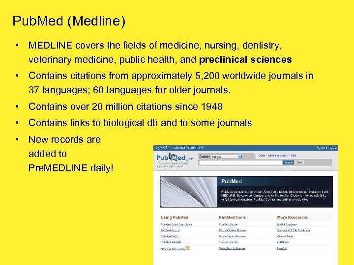 Pub. Med (Medline) • MEDLINE covers the fields of medicine, nursing, dentistry, veterinary medicine,