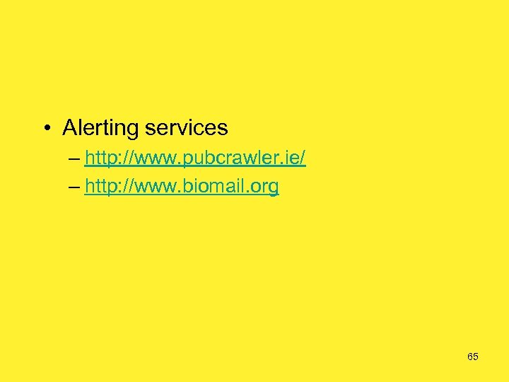 • Alerting services – http: //www. pubcrawler. ie/ – http: //www. biomail. org