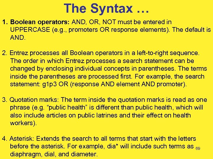 The Syntax … 1. Boolean operators: AND, OR, NOT must be entered in UPPERCASE