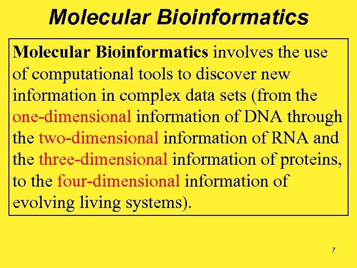 Molecular Bioinformatics involves the use of computational tools to discover new information in complex