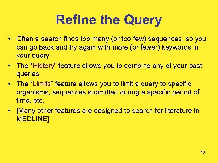 Refine the Query • Often a search finds too many (or too few) sequences,