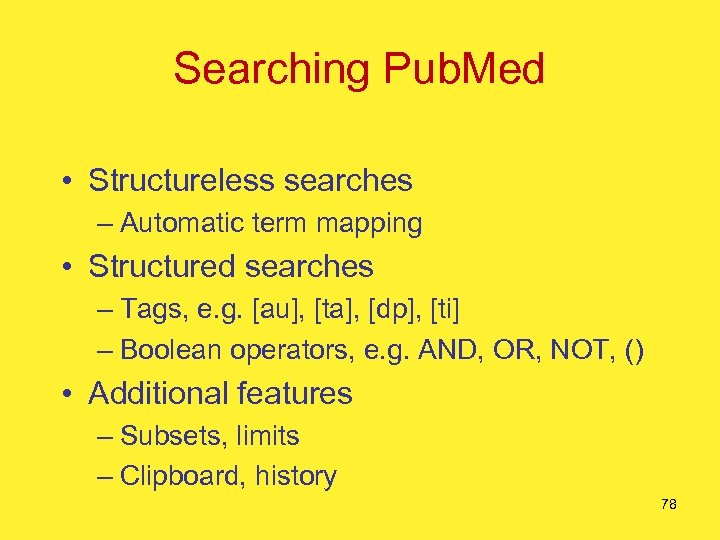 Searching Pub. Med • Structureless searches – Automatic term mapping • Structured searches –