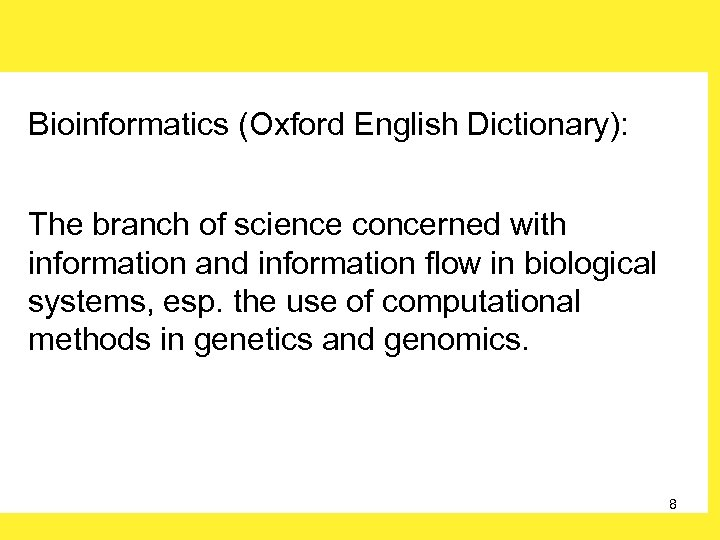 Bioinformatics (Oxford English Dictionary): The branch of science concerned with information and information flow