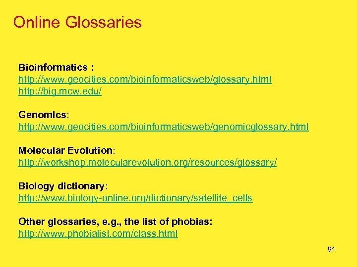 Online Glossaries Bioinformatics : http: //www. geocities. com/bioinformaticsweb/glossary. html http: //big. mcw. edu/ Genomics: