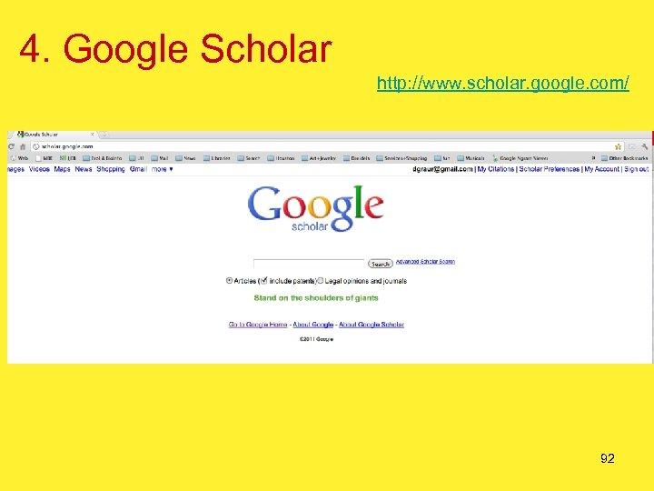 4. Google Scholar http: //www. scholar. google. com/ 92