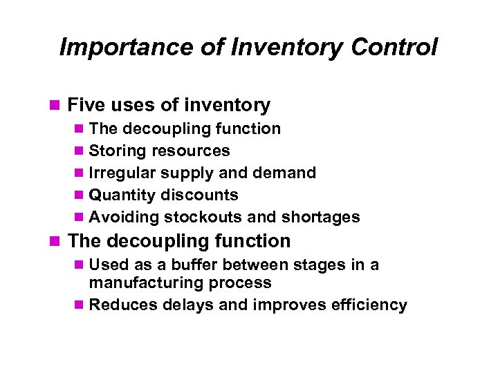 Importance of Inventory Control Five uses of inventory The decoupling function Storing resources Irregular