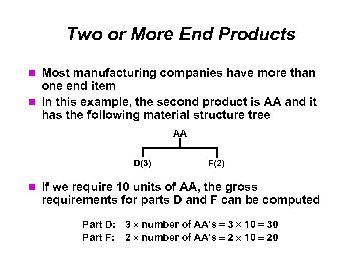 Two or More End Products Most manufacturing companies have more than one end item