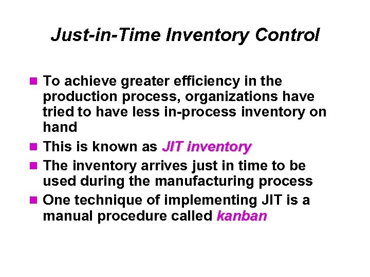 Just-in-Time Inventory Control To achieve greater efficiency in the production process, organizations have tried